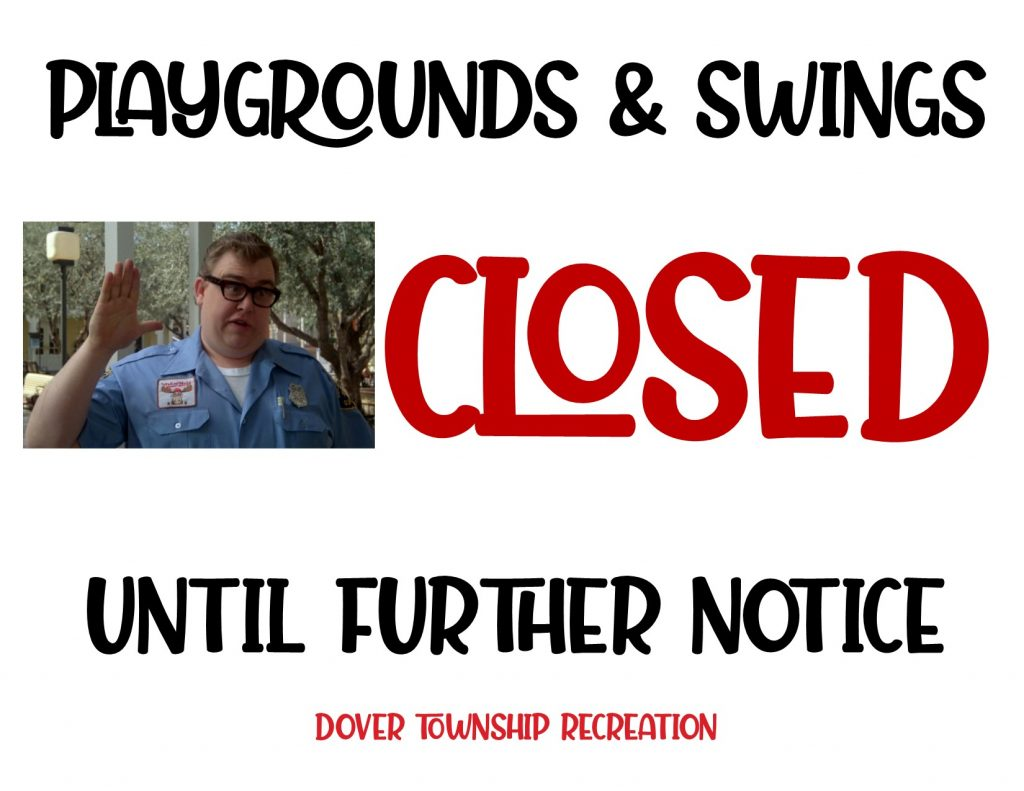 """white background with black text, """"All Dover Township playgrounds and swings are CLOSED until further notice. Parks are open for walking on trails, throwing a frisbee with your small family group, kicking a soccer ball, etc. Please practice social distancing while enjoying the park space. Please, let us work together to keep each other safe. """""""